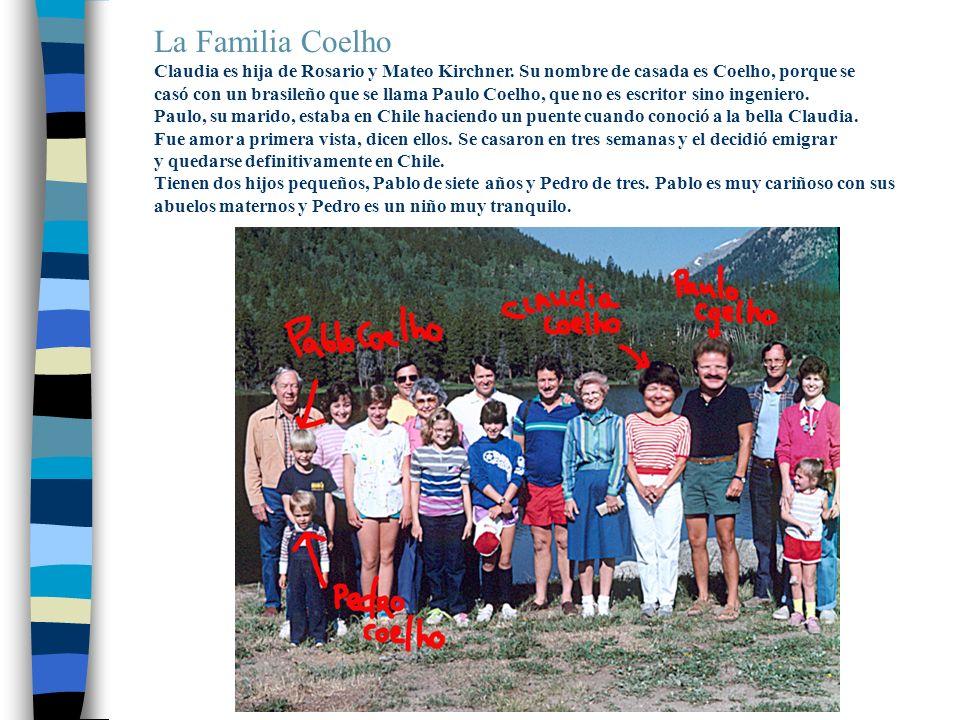 La Familia Coelho Claudia es hija de Rosario y Mateo Kirchner. Su nombre de casada es Coelho, porque se.