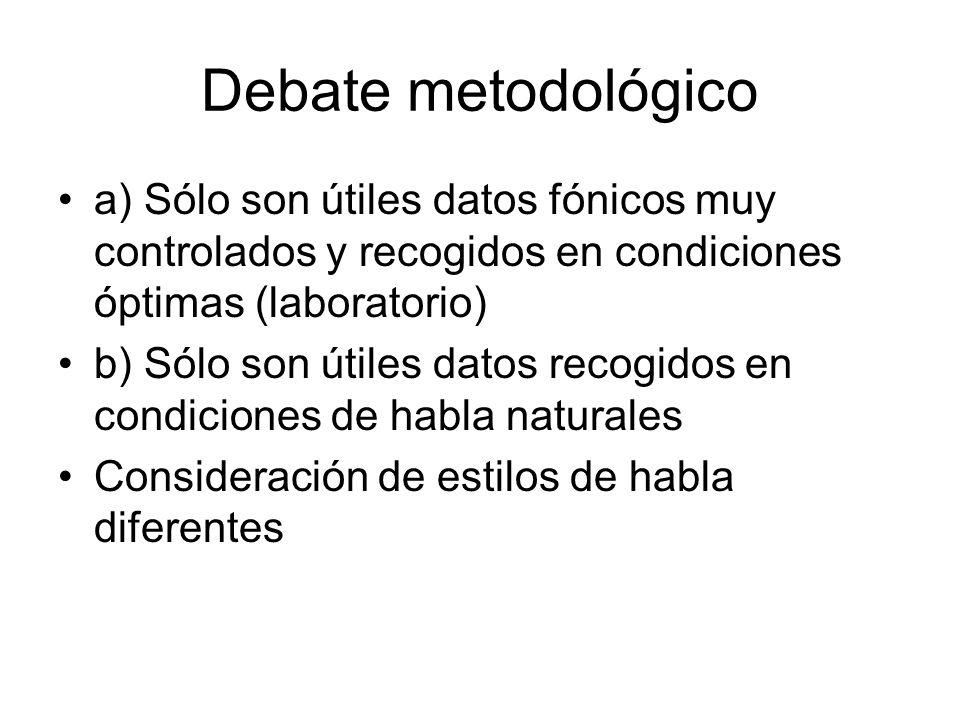 Debate metodológico a) Sólo son útiles datos fónicos muy controlados y recogidos en condiciones óptimas (laboratorio)