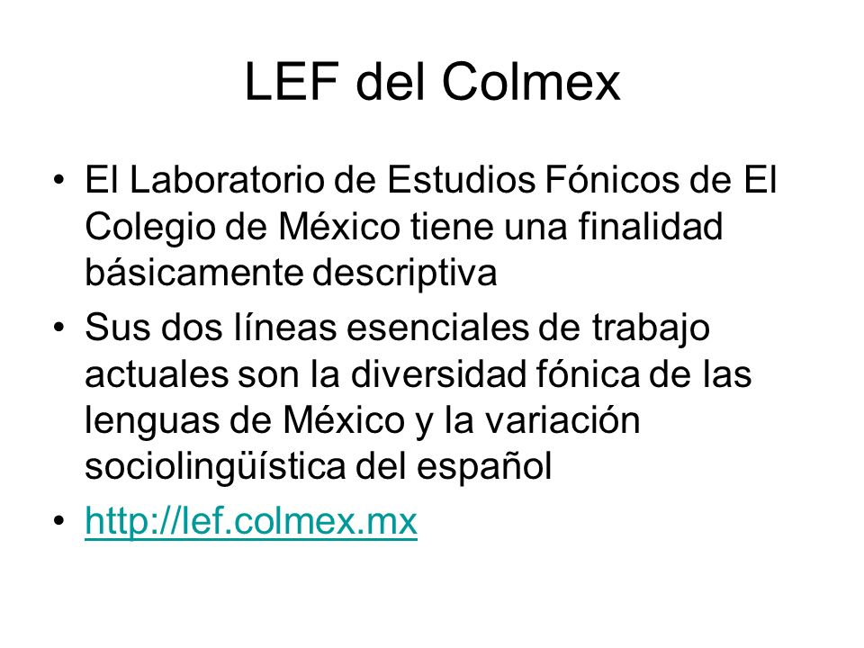 LEF del Colmex El Laboratorio de Estudios Fónicos de El Colegio de México tiene una finalidad básicamente descriptiva.