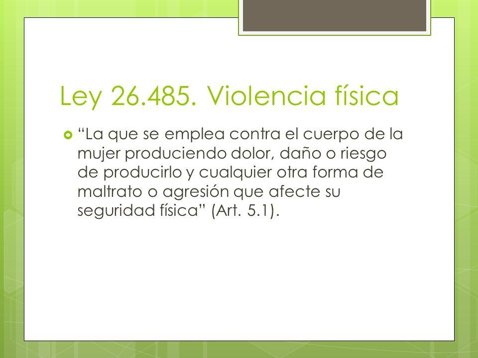 Ley 26.485. Violencia física