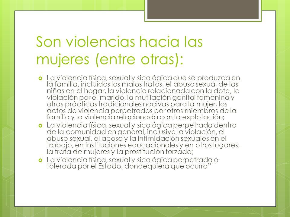 Son violencias hacia las mujeres (entre otras):