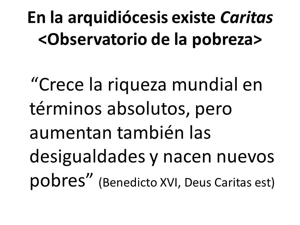 En la arquidiócesis existe Caritas <Observatorio de la pobreza>