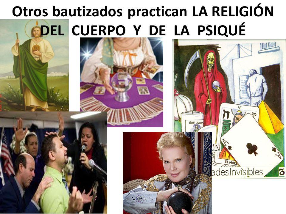 Otros bautizados practican LA RELIGIÓN DEL CUERPO Y DE LA PSIQUÉ