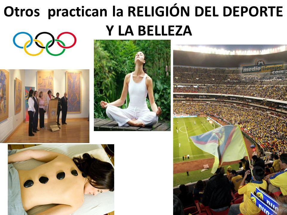 Otros practican la RELIGIÓN DEL DEPORTE Y LA BELLEZA
