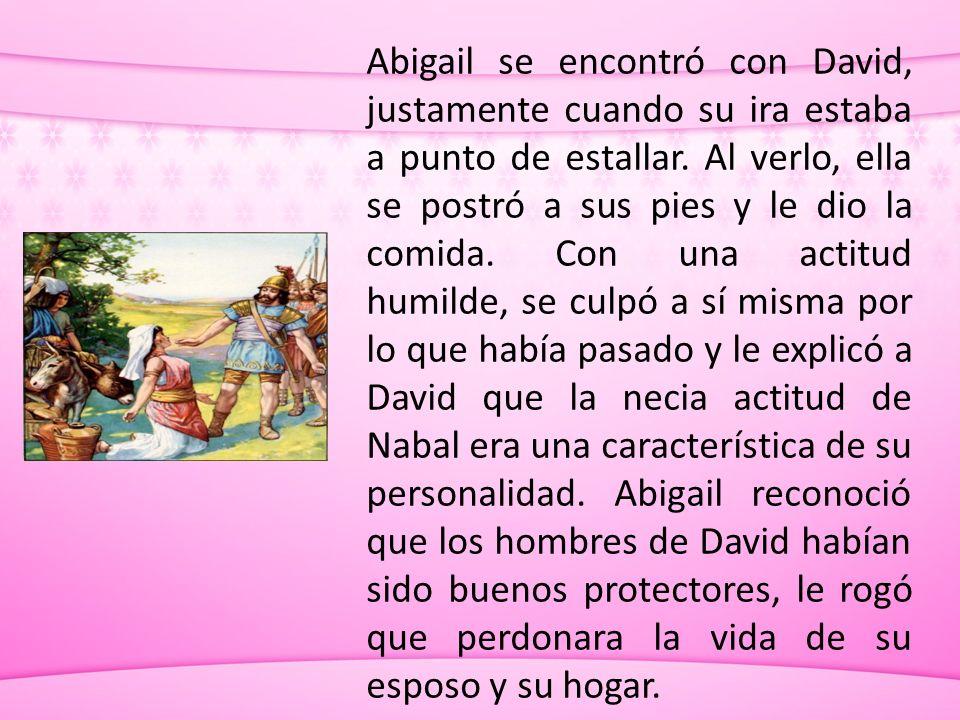 Abigail se encontró con David, justamente cuando su ira estaba a punto de estallar.