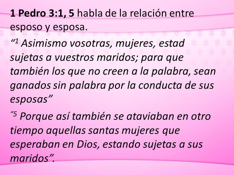 1 Pedro 3:1, 5 habla de la relación entre esposo y esposa.