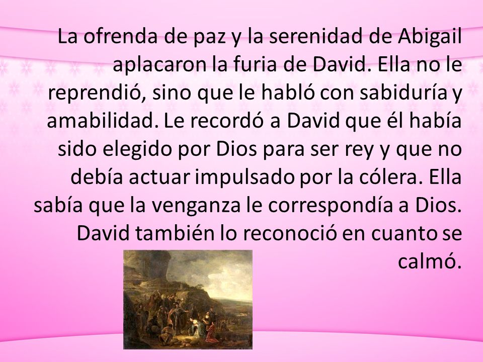 La ofrenda de paz y la serenidad de Abigail aplacaron la furia de David.