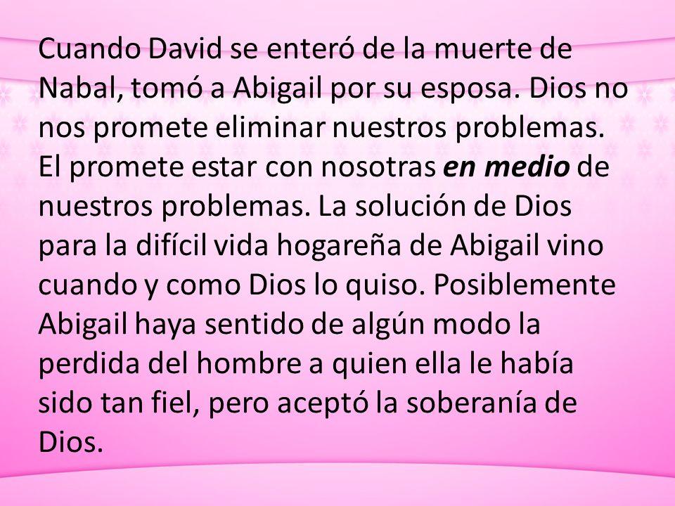 Cuando David se enteró de la muerte de Nabal, tomó a Abigail por su esposa.