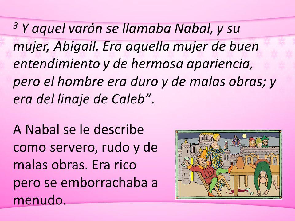 3 Y aquel varón se llamaba Nabal, y su mujer, Abigail