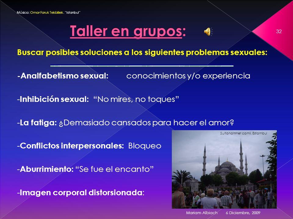 Taller en grupos: Música: Omar Faruk Tekbiliek. Istanbul Buscar posibles soluciones a los siguientes problemas sexuales: