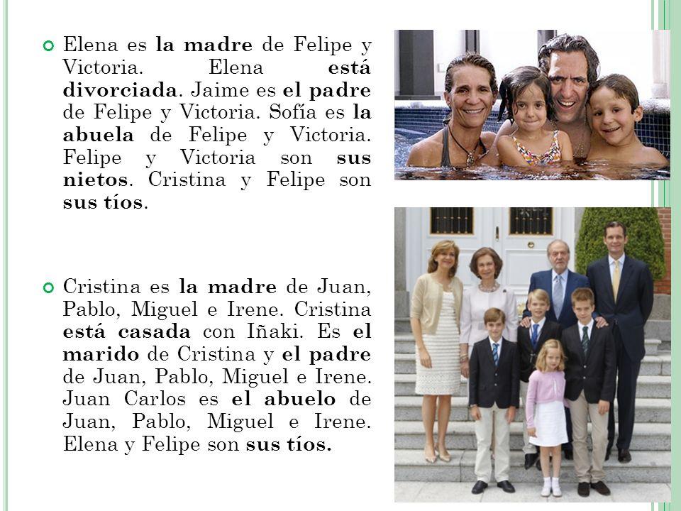 Elena es la madre de Felipe y Victoria. Elena está divorciada