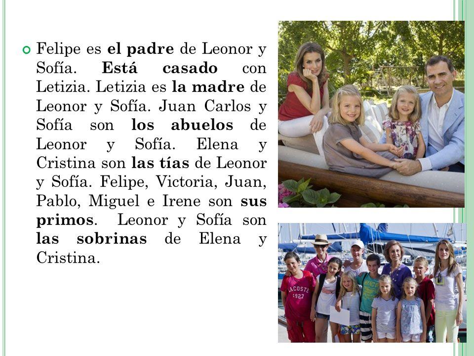 Felipe es el padre de Leonor y Sofía. Está casado con Letizia