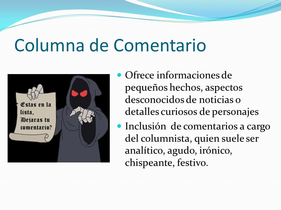 Columna de Comentario Ofrece informaciones de pequeños hechos, aspectos desconocidos de noticias o detalles curiosos de personajes.