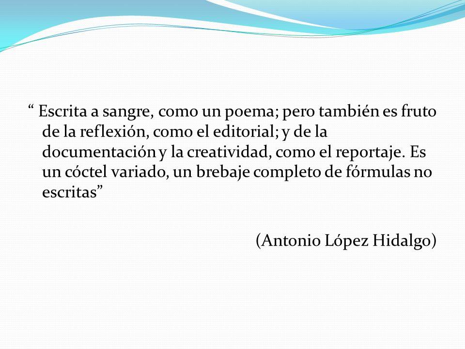 Escrita a sangre, como un poema; pero también es fruto de la reflexión, como el editorial; y de la documentación y la creatividad, como el reportaje.