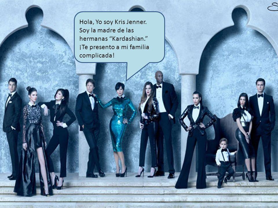 Hola, Yo soy Kris Jenner. Soy la madre de las hermanas Kardashian.