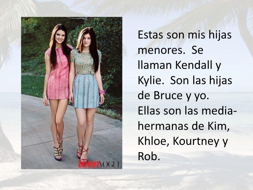 Estas son mis hijas menores. Se llaman Kendall y Kylie