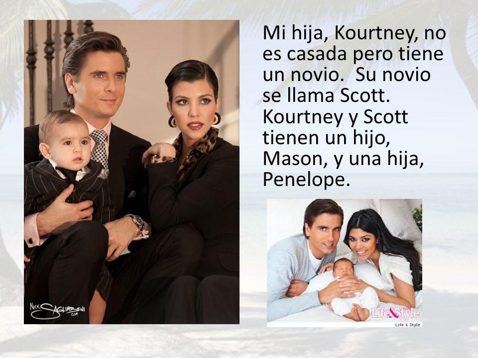 Mi hija, Kourtney, no es casada pero tiene un novio