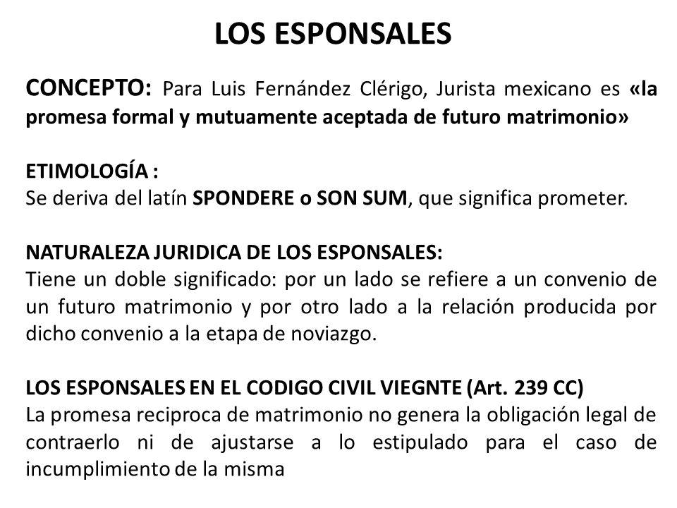 LOS ESPONSALESCONCEPTO: Para Luis Fernández Clérigo, Jurista mexicano es «la promesa formal y mutuamente aceptada de futuro matrimonio»