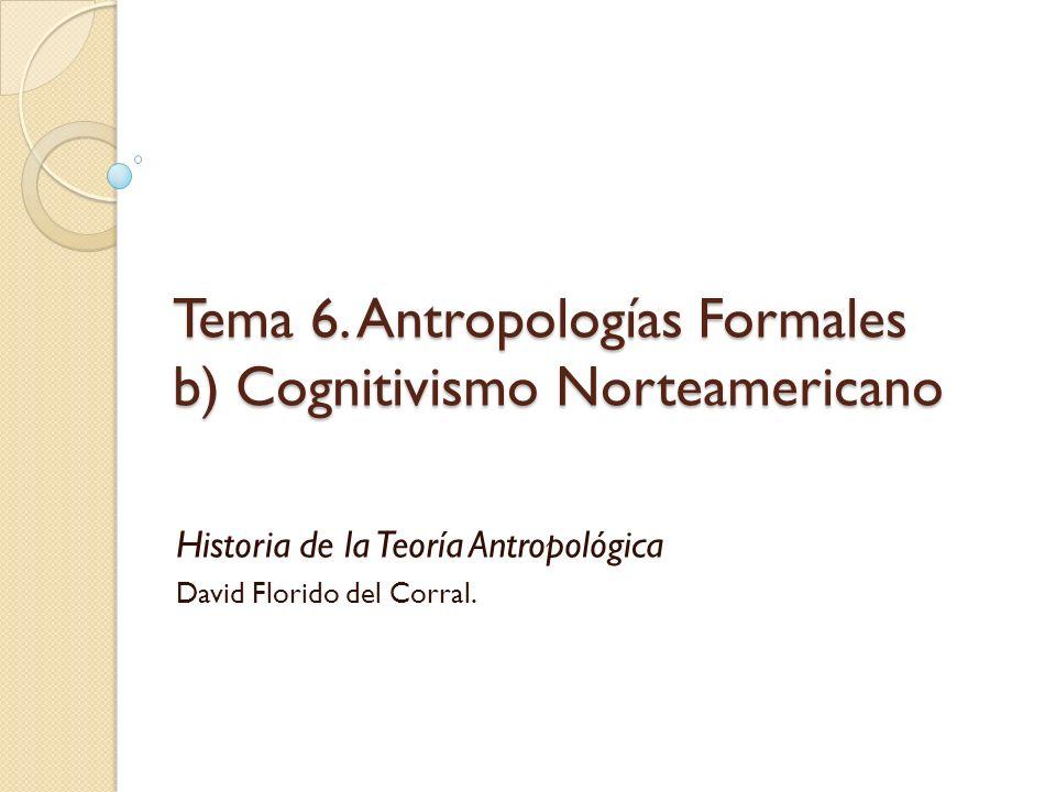 Tema 6. Antropologías Formales b) Cognitivismo Norteamericano