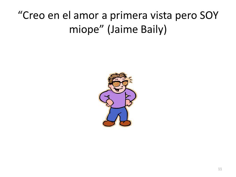 Creo en el amor a primera vista pero SOY miope (Jaime Baily)