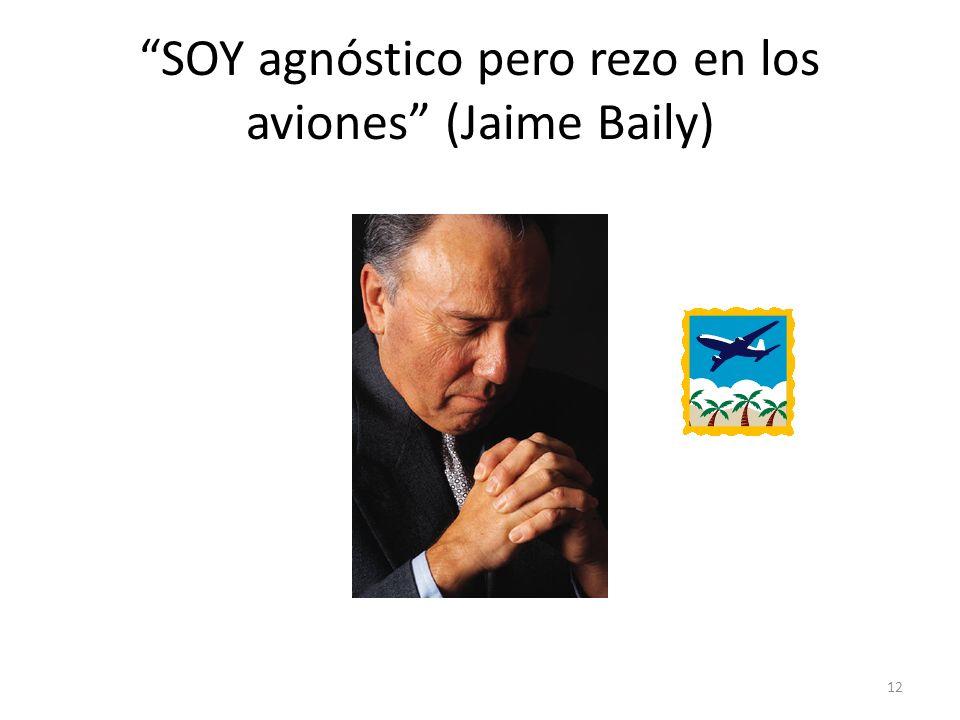 SOY agnóstico pero rezo en los aviones (Jaime Baily)