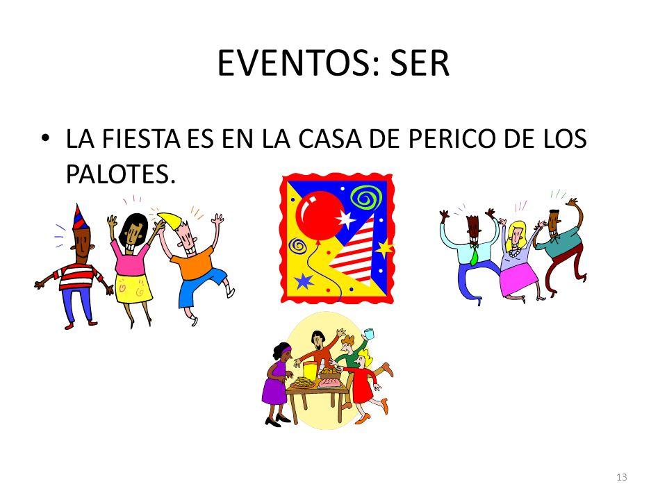 EVENTOS: SER LA FIESTA ES EN LA CASA DE PERICO DE LOS PALOTES.