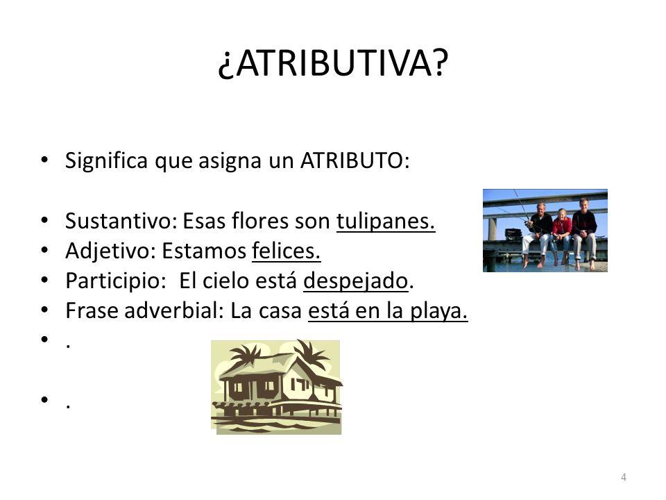 ¿ATRIBUTIVA Significa que asigna un ATRIBUTO: