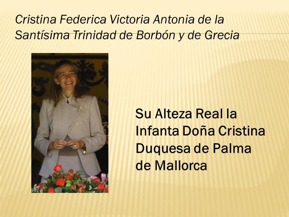 Su Alteza Real la Infanta Doña Cristina Duquesa de Palma de Mallorca