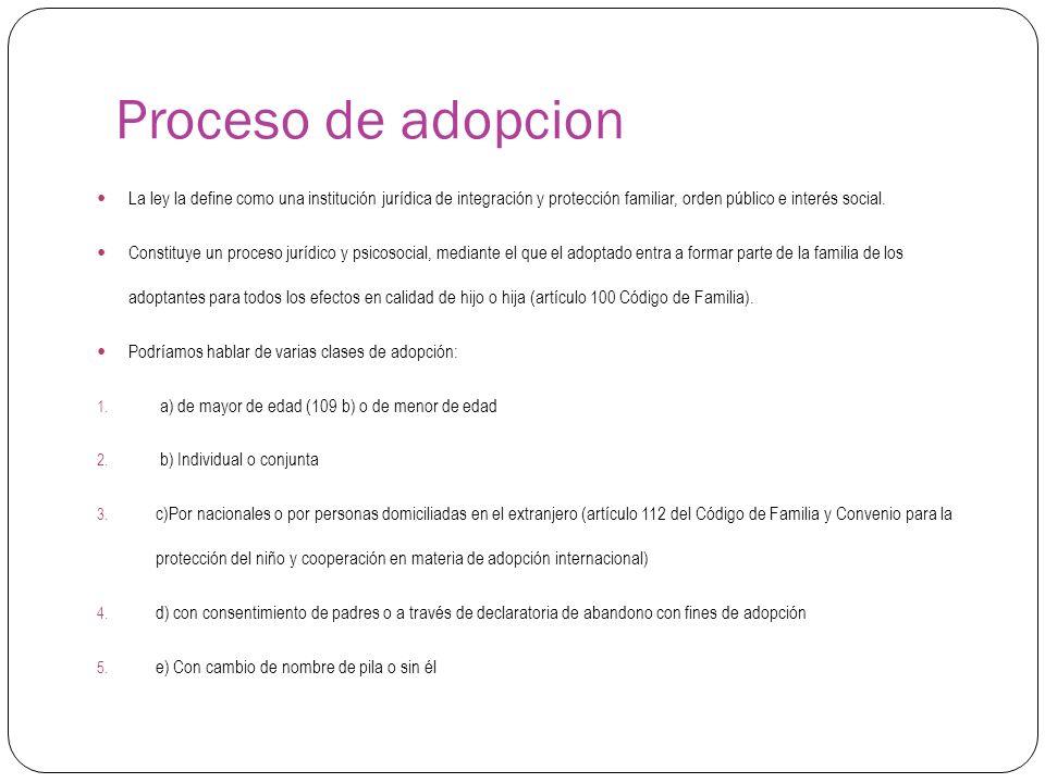 Proceso de adopcion La ley la define como una institución jurídica de integración y protección familiar, orden público e interés social.
