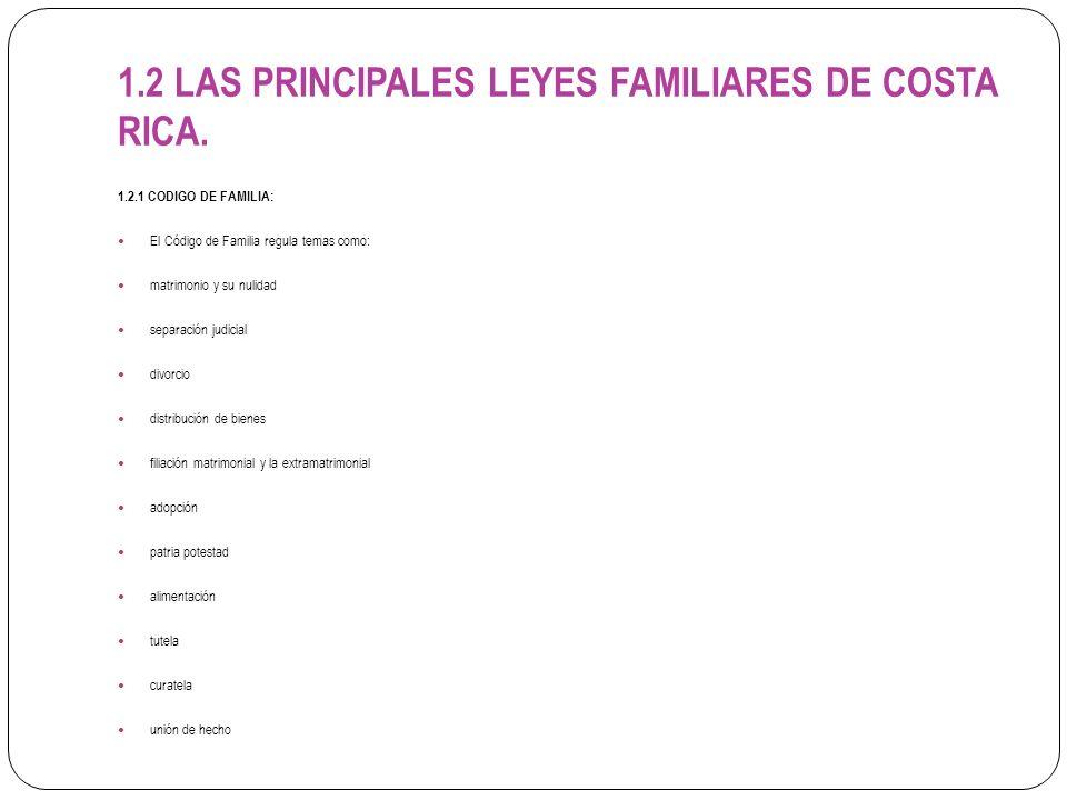 1.2 LAS PRINCIPALES LEYES FAMILIARES DE COSTA RICA.