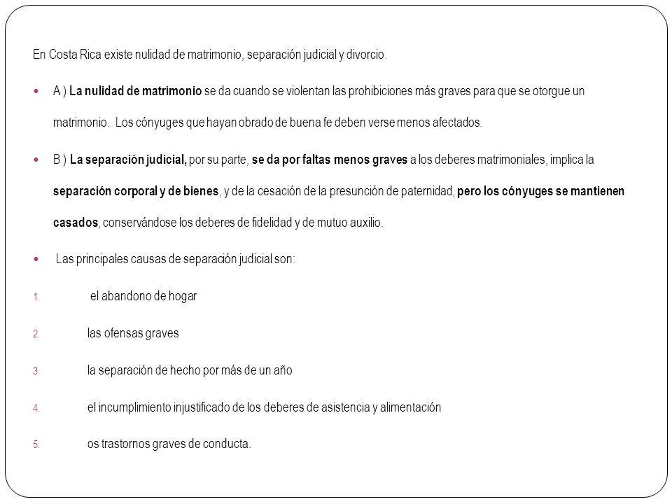 En Costa Rica existe nulidad de matrimonio, separación judicial y divorcio.