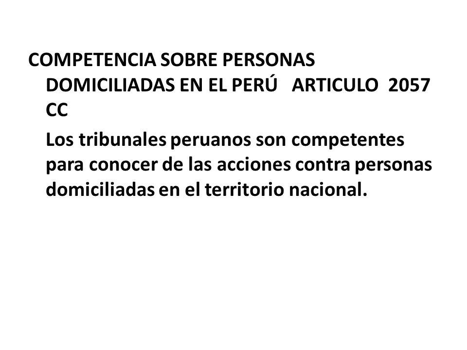 COMPETENCIA SOBRE PERSONAS DOMICILIADAS EN EL PERÚ ARTICULO 2057 CC