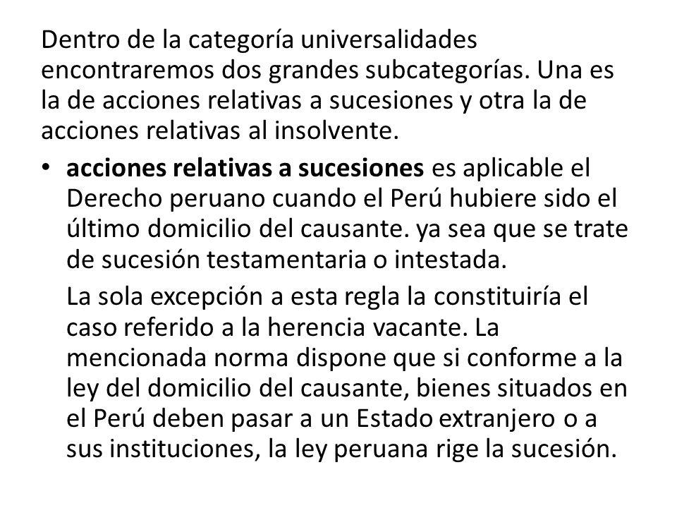 Dentro de la categoría universalidades encontraremos dos grandes subcategorías. Una es la de acciones relativas a sucesiones y otra la de acciones relativas al insolvente.