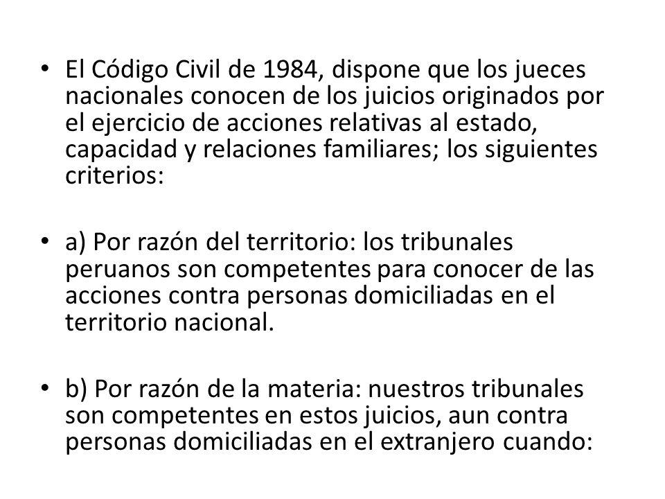 El Código Civil de 1984, dispone que los jueces nacionales conocen de los juicios originados por el ejercicio de acciones relativas al estado, capacidad y relaciones familiares; los siguientes criterios: