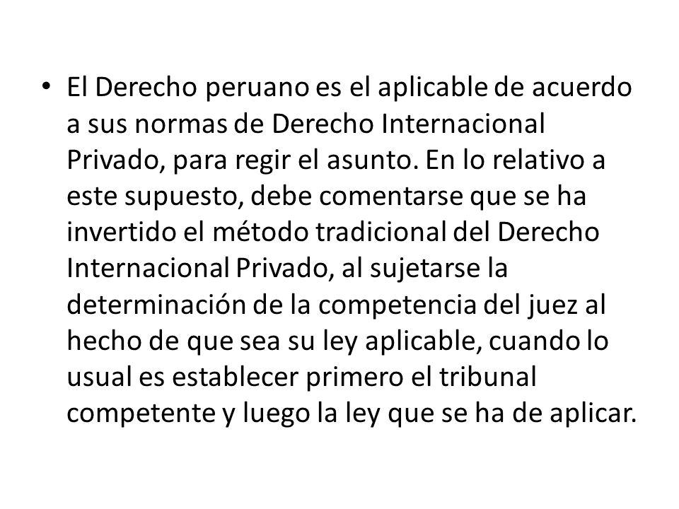 El Derecho peruano es el aplicable de acuerdo a sus normas de Derecho Internacional Privado, para regir el asunto.