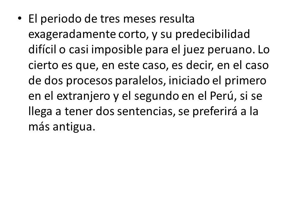 El periodo de tres meses resulta exageradamente corto, y su predecibilidad difícil o casi imposible para el juez peruano.