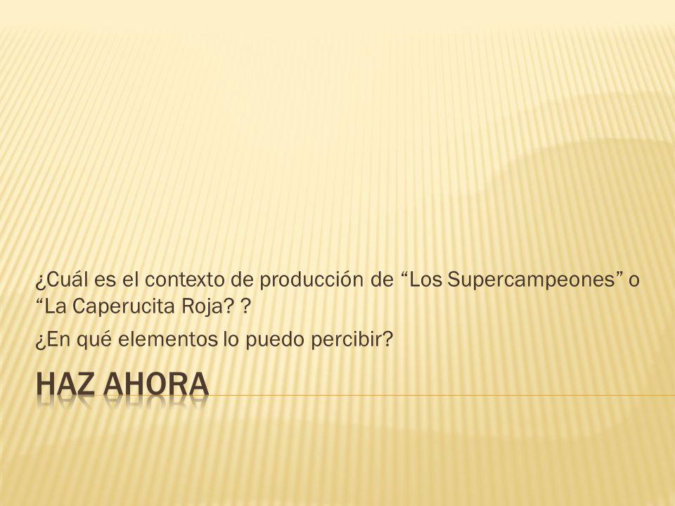 ¿Cuál es el contexto de producción de Los Supercampeones o La Caperucita Roja