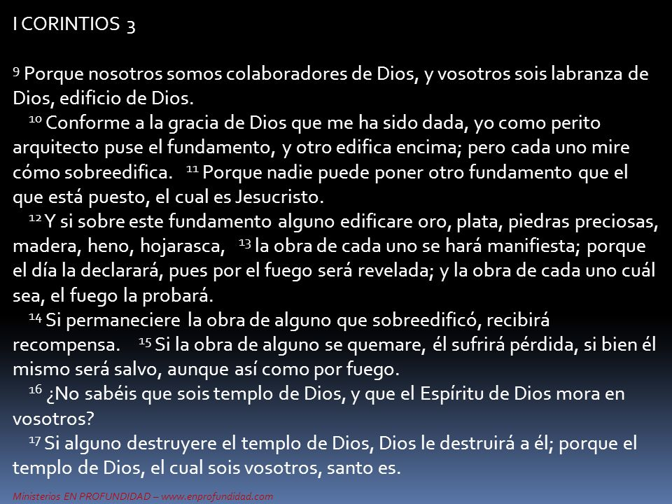 I CORINTIOS 3 9 Porque nosotros somos colaboradores de Dios, y vosotros sois labranza de Dios, edificio de Dios.