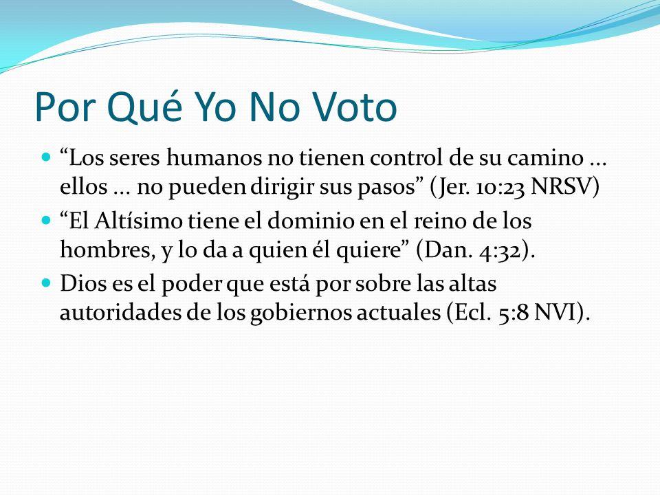 Por Qué Yo No Voto Los seres humanos no tienen control de su camino ... ellos ... no pueden dirigir sus pasos (Jer. 10:23 NRSV)
