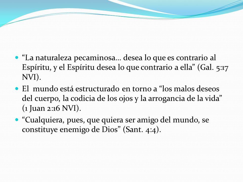 La naturaleza pecaminosa… desea lo que es contrario al Espíritu, y el Espíritu desea lo que contrario a ella (Gal. 5:17 NVI).