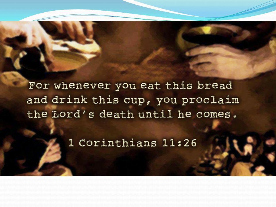 11.3.5 (30) Así, pues, todas las veces que comiereis este pan, y bebiereis esta copa,