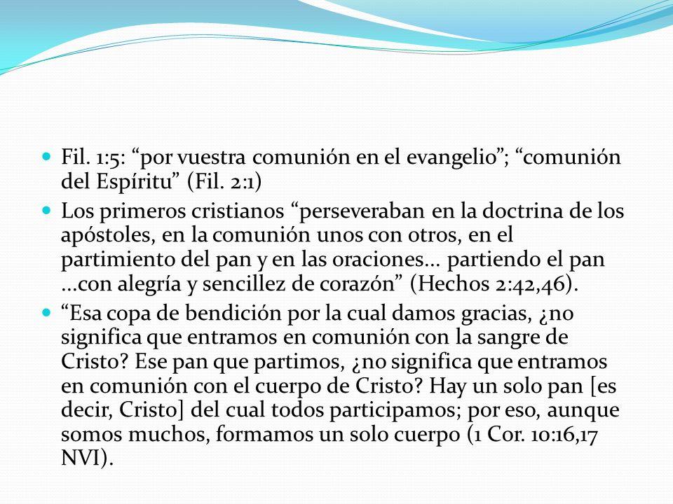 Fil. 1:5: por vuestra comunión en el evangelio ; comunión del Espíritu (Fil. 2:1)