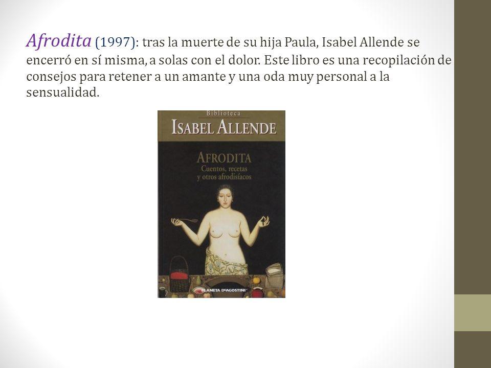 Afrodita (1997): tras la muerte de su hija Paula, Isabel Allende se encerró en sí misma, a solas con el dolor.