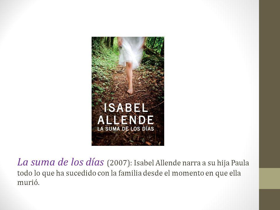 La suma de los días (2007): Isabel Allende narra a su hija Paula todo lo que ha sucedido con la familia desde el momento en que ella murió.