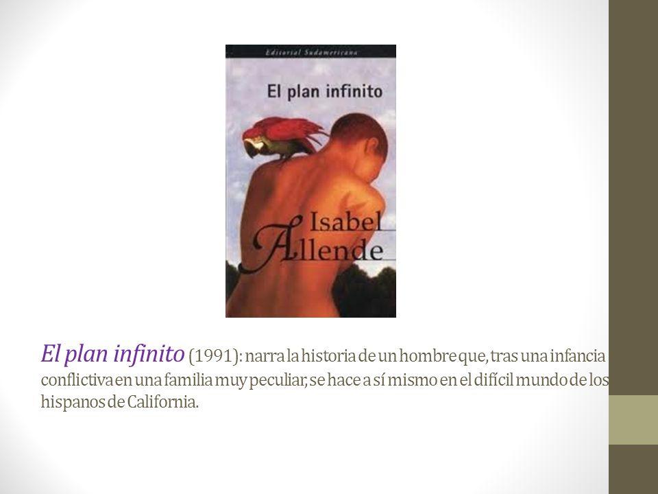 El plan infinito (1991): narra la historia de un hombre que, tras una infancia conflictiva en una familia muy peculiar, se hace a sí mismo en el difícil mundo de los hispanos de California.
