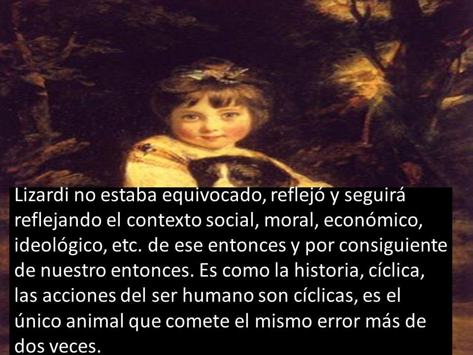 Lizardi no estaba equivocado, reflejó y seguirá reflejando el contexto social, moral, económico, ideológico, etc.