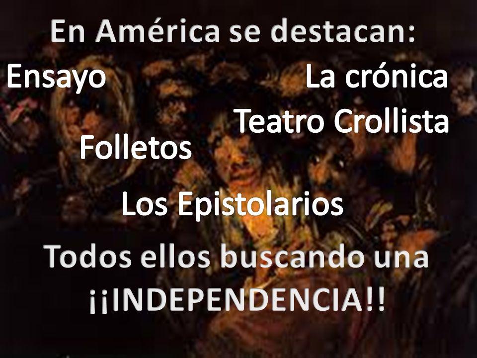 En América se destacan: Todos ellos buscando una ¡¡INDEPENDENCIA!!
