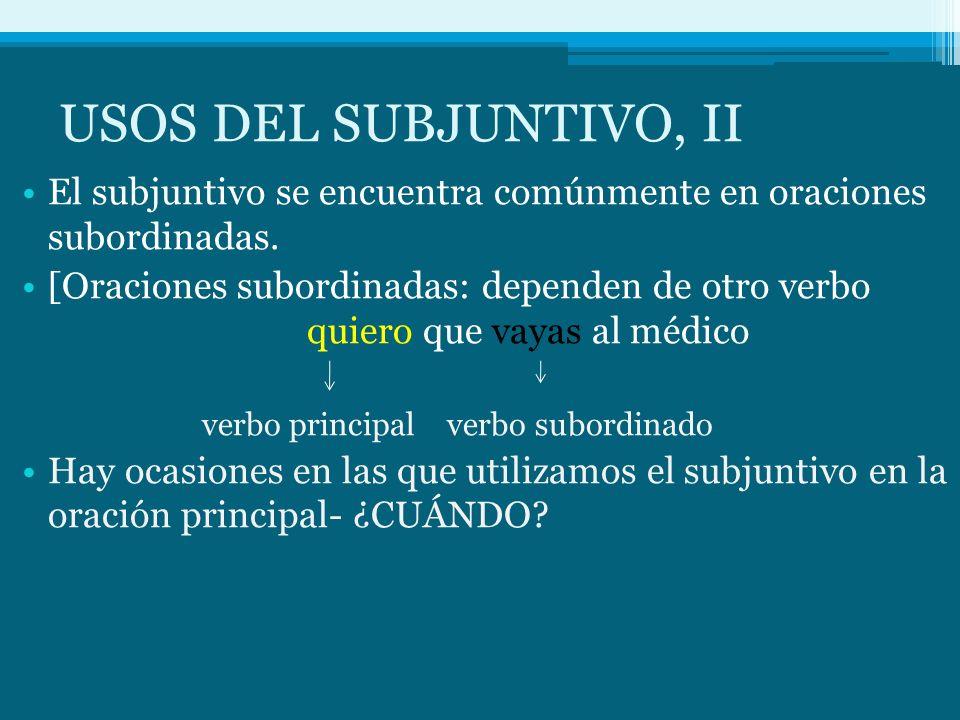 USOS DEL SUBJUNTIVO, II El subjuntivo se encuentra comúnmente en oraciones subordinadas.