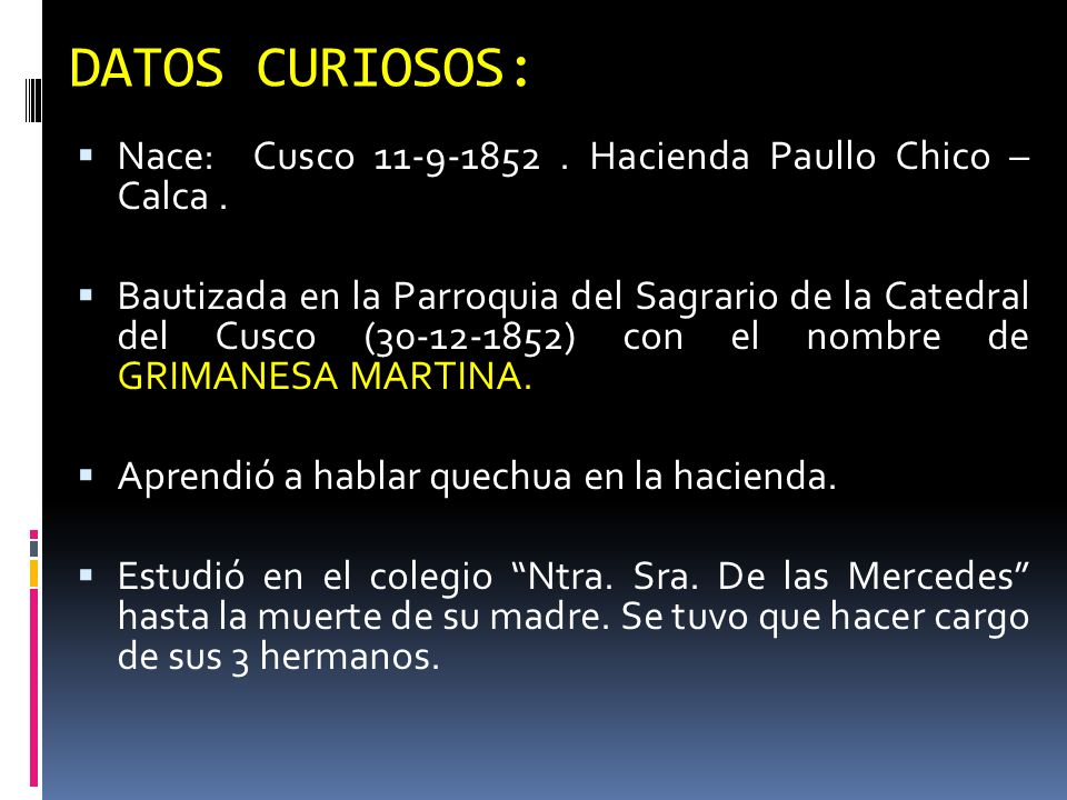 DATOS CURIOSOS: Nace: Cusco 11-9-1852 . Hacienda Paullo Chico – Calca .