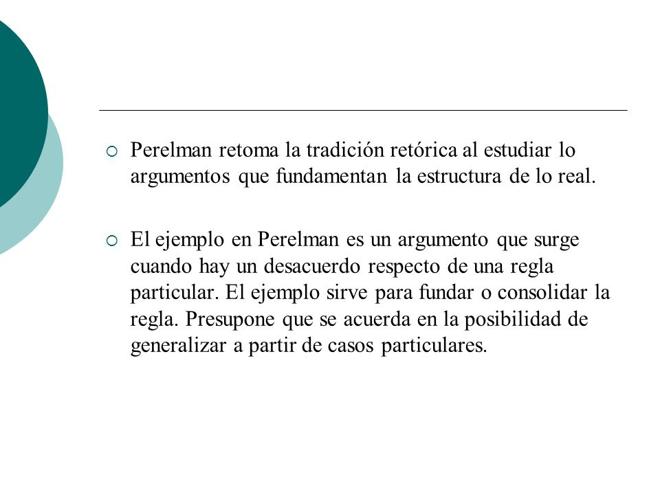 Perelman retoma la tradición retórica al estudiar lo argumentos que fundamentan la estructura de lo real.